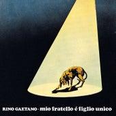 Play & Download Mio Fratello E' Figlio Unico by Rino Gaetano | Napster
