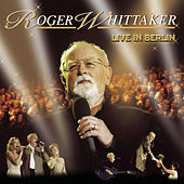 Play & Download Live in Berlin by Roger Whittaker | Napster