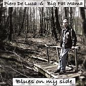 Play & Download Blues On My Side by Big Fat Mama Piero De Luca | Napster