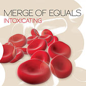 Play & Download Intoxicating by Merge of Equals | Napster