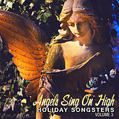 Holiday Songsters: Angels Sing on High, Vol. 3 by Various Artists