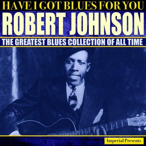 Robert Johnson  (Have I Got Blues Got You) de Robert Johnson