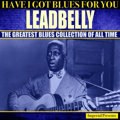 Leadbelly  (Have I Got Blues Got You) von Leadbelly
