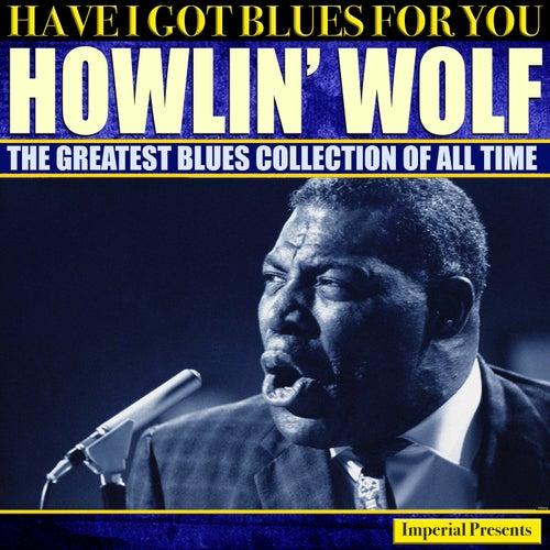 Howlin' Wolf  (Have I Got Blues Got You) de Howlin' Wolf