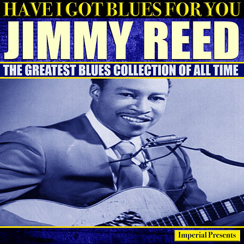 Jimmy Reed  (Have I Got Blues Got You) von Jimmy Reed
