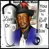 You Got to Roll It Slow by The Love Doctor