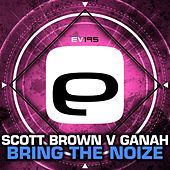 Bring The Noize (Scott Brown vs. Ganah) by Scott Brown