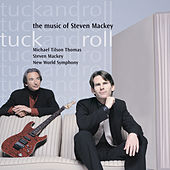 Tuck and Roll - The Music of Steven Mackey by Steven Mackey