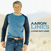 Play & Download Living Out Loud by Aaron Lines | Napster