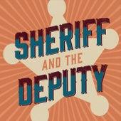 Sheriff and the Deputy by Sheriff and the Deputy