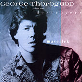 Play & Download Maverick by George Thorogood | Napster