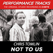 Not To Us (Premiere Performance Plus Track) by Chris Tomlin
