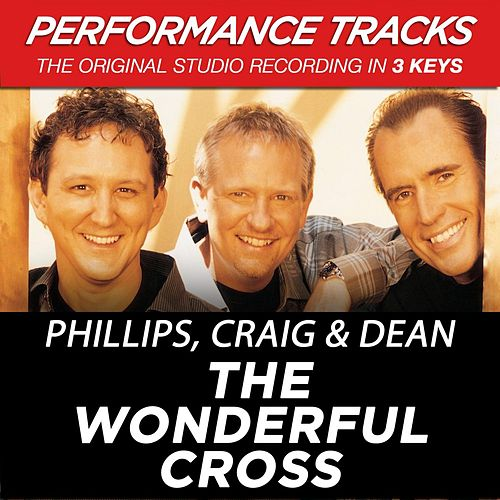 The Wonderful Cross (Premiere Performance Plus Track) by Phillips, Craig & Dean