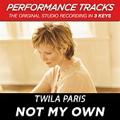 Play & Download Not My Own (Premiere Performance Plus Track) by Twila Paris | Napster