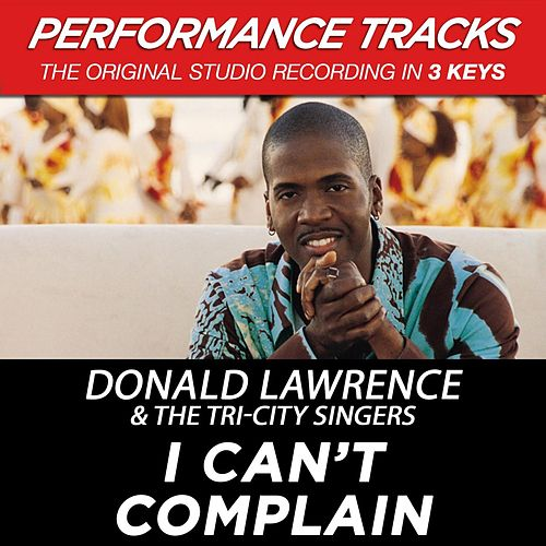 Play & Download I Can't Complain (Premiere Performance Plus Track) by Donald Lawrence | Napster