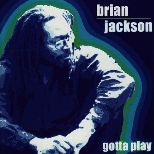 Gotta Play by Brian Jackson