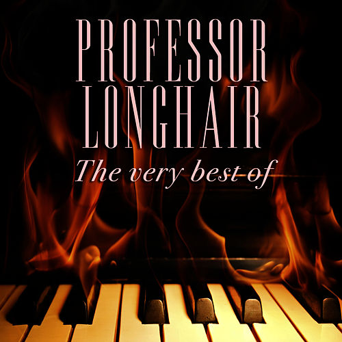Play & Download The Very Best Of by Professor Longhair | Napster