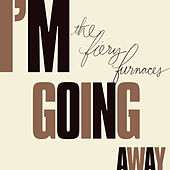 Play & Download I'm Going Away by The Fiery Furnaces | Napster
