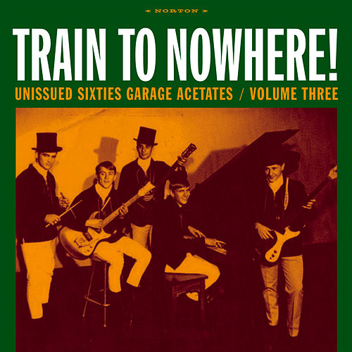Play & Download Train to Nowhere!: Unissued Sixties Garage Acetates, Volume Three by Various Artists | Napster