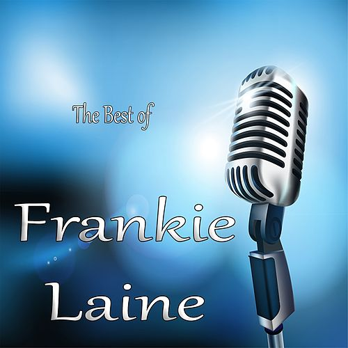 The Best of Frankie Laine by Frankie Laine