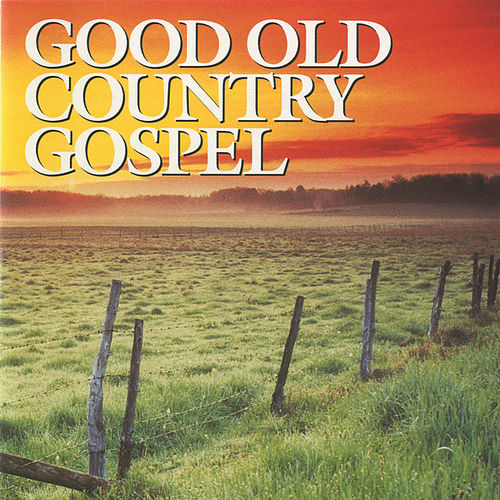 Good Old Country Gospel by Various Artists