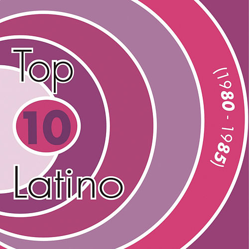 Top 10 Latino 1980-1985 by Various Artists