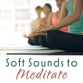 Soft Sounds to Meditate by Relaxing Piano Music