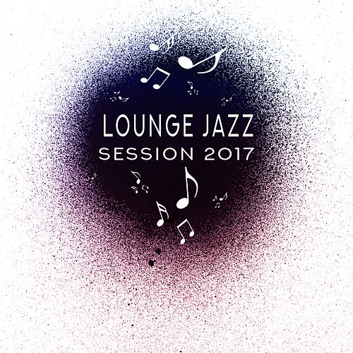 Lounge Jazz Session 2017 by The Relaxation