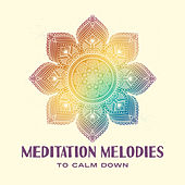Meditation Melodies to Calm Down by The Buddha Lounge Ensemble