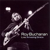 Play & Download Live: Amazing Grace by Roy Buchanan | Napster
