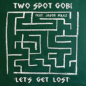 Let's Get Lost (feat. Jason Mraz) by Two Spot Gobi