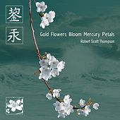 Play & Download Gold Flowers Bloom Mercury Petals by Robert Scott Thompson | Napster