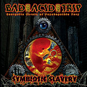Play & Download Symbiotic Slavery by Bad Acid Trip | Napster