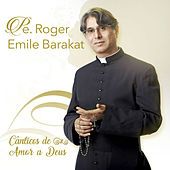Cânticos de Amor a Deus von Padre Roger Emile Barakat