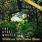 Wild as We Came Here (Deluxe Edition) by The Steel Wheels