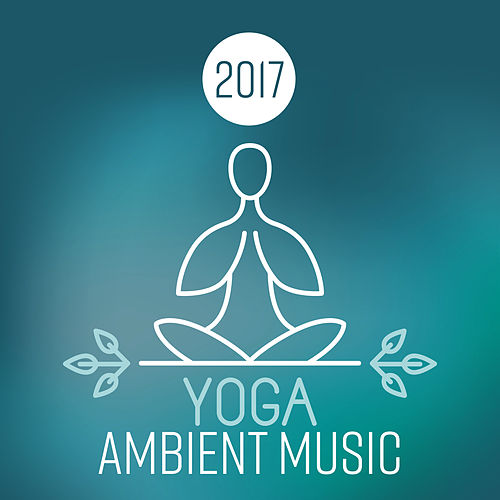 2017 Yoga Ambient Music by Asian Traditional Music