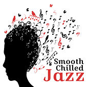 Smooth Chilled Jazz by Soft Jazz Music