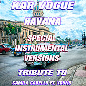 Havana (Special Instrumental Versions [Tribute To Camila Cabello ft. Young]) von Kar Vogue