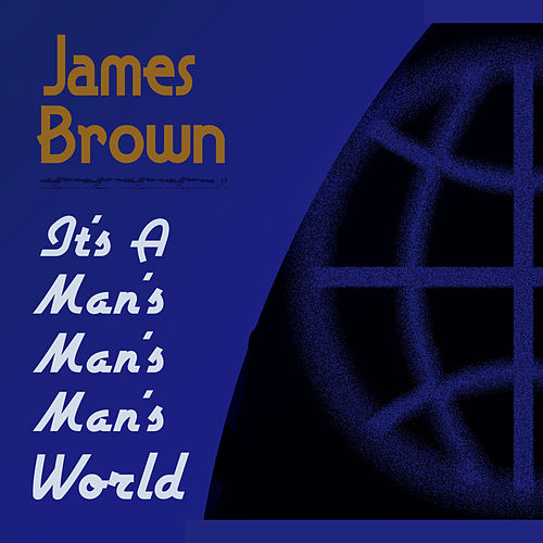 It's A Man's Man's Man's World by James Brown