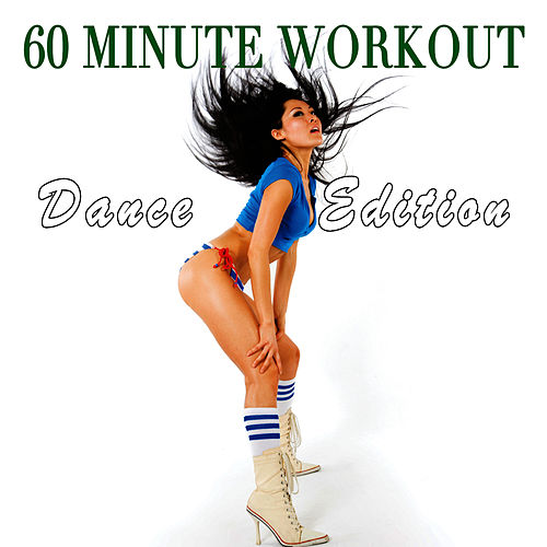 Play & Download 60 Minute Workout - Dance Edition by Workout Soundtracks | Napster