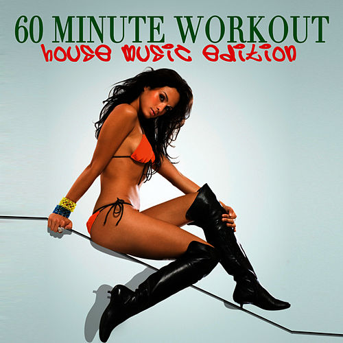 Play & Download 60 Minute Workout - House Music Edition by Workout Soundtracks | Napster