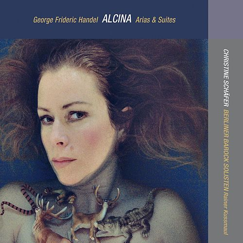 G.F. Handel: ALCINA, Arias & Suites by Christine Schäfer