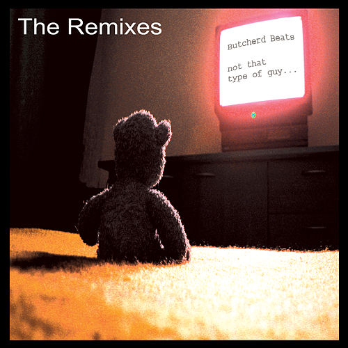 Play & Download Not That Type Of Guy Remixes by Butcherd Beats | Napster
