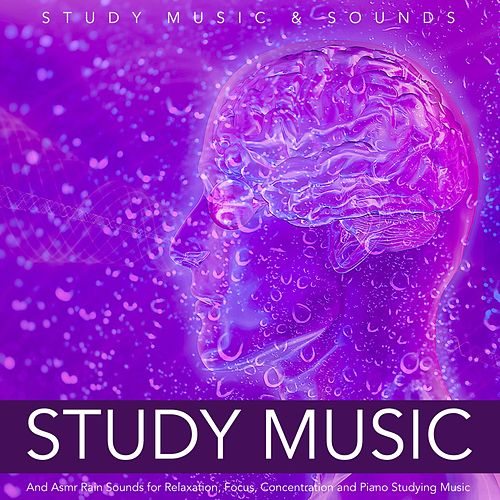 Study Music and Asmr Rain Sounds for Relaxation, Focus, Concentration and Piano Studying Music by Study Music
