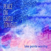Peace on Earth Tonight by Lake Pointe Worship