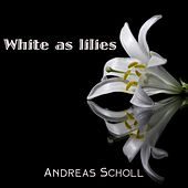 White as Lilies by Andreas Scholl