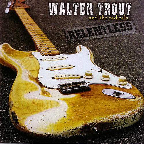 Play & Download Relentless by Walter Trout | Napster
