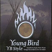 Play & Download YB Style: Southern Style Pow-Wow Songs Recorded Live by Young Bird | Napster