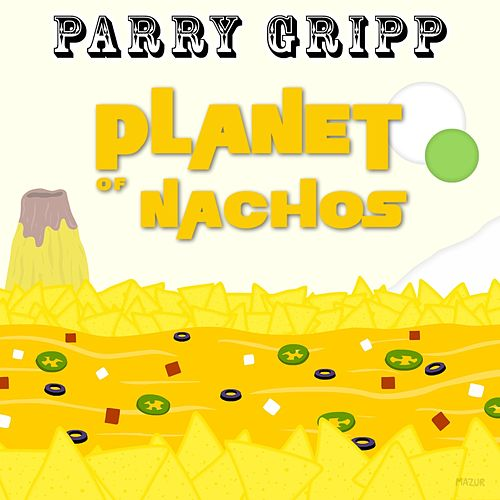 Planet of Nachos by Parry Gripp