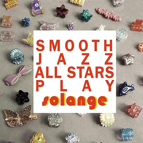 Smooth Jazz All Stars Play Solange by Smooth Jazz Allstars